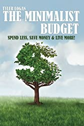 The Minimalist Budget: Spend Less, Save Money and Live More with Minimalism (Happy, Simple, Living) by Tyler Logan (2014-01-19)