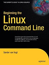 Beginning the Linux Command Line (Expert's Voice in Open Source) by Sander van Vugt (2009-04-26)