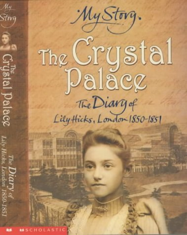 The Crystal Palace: The Diary of Lily Hicks, London, 1850-1851 (My Story) by Frances Mary Hendry (20-Apr-2001) Paperback