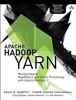 Apache Hadoop YARN: Moving beyond MapReduce and Batch Processing with Apache Hadoop 2 par [Murthy, Arun, Vavilapalli, Vinod, Eadline, Douglas, Niemiec, Joseph, Markham, Jeff]