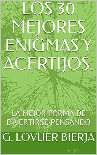 LOS 30 MEJORES ENIGMAS Y ACERTIJOS.: LA MEJOR FORMA DE DIVERTIRSE PENSANDO por G. LOVUER BIERJA