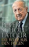 Die Welt aus den Fugen: Betrachtungen zu den Wirren der Gegenwart - Peter Scholl-Latour