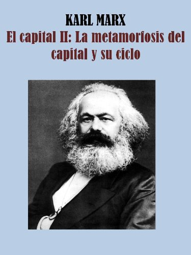 EL CAPITAL II: LA METAMORFOSIS DEL CAPITAL Y SU CICLO (Spanish Edition)