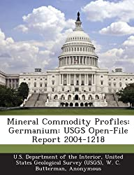 Mineral Commodity Profiles: Germanium: Usgs Open-File Report 2004-1218