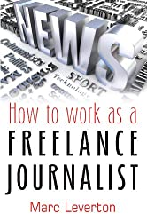 How to work as a Freelance Journalist (English Edition)