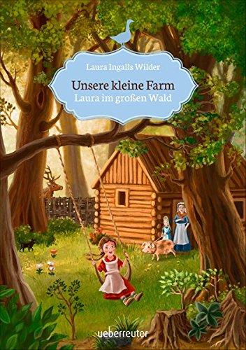 Unsere kleine Farm - Laura im großen Wald (Prairie On The Little House Bücher)