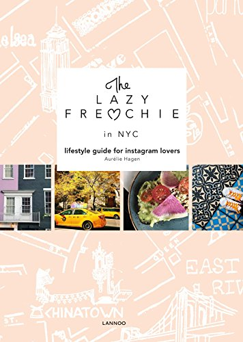 The lazy frenchie in NYC : Lifestyle guide for instagram lovers par Aurelie Hagen