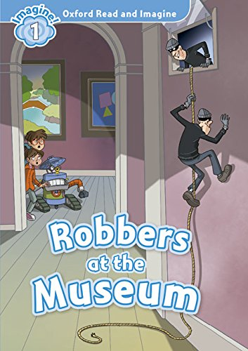 Oxford Read and Imagine: Oxford Read & Imagine 1 Robbers At The Museum Pack - 9780194722582