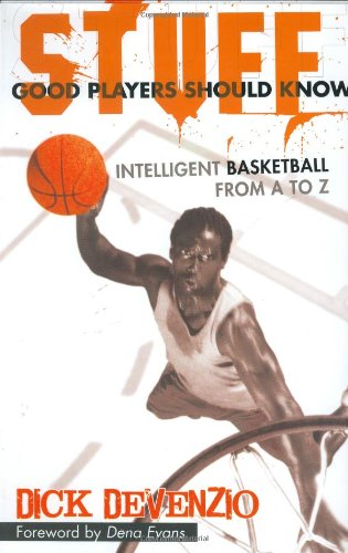 Stuff Good Players Should Know: Intelligent Basketball from A to Z por Dick DeVenzio