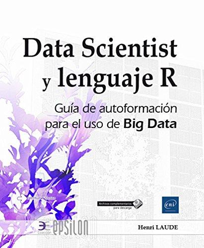 Data Scientist Y Lenguaje. Guía De Autoformación Para El Uso De Big Data