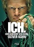Ich. Erfolg kommt von innen - Oliver Kahn