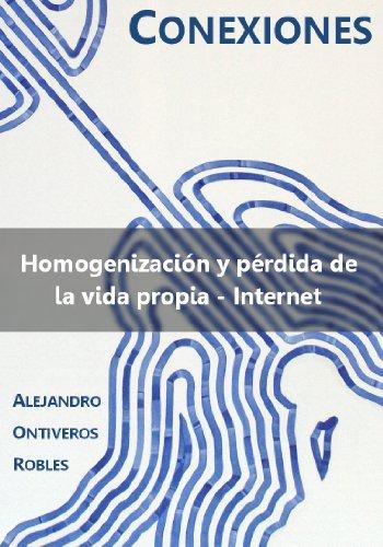 Homogenización y pérdida de la vida propia - Internet (CONEXIONES) por Alejandro Ontiveros Robles