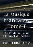 Telecharger Livres La Musique francaise Tome I De la Marseillaise a la mort de Berlioz (PDF,EPUB,MOBI) gratuits en Francaise