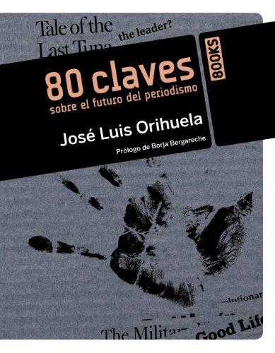 80 claves sobre el futuro del periodismo (Libros Singulares) por José Luis Orihuela