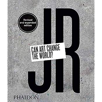 JR : Can art change the world?