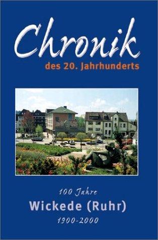 Chronik des 20. Jahrhunderts. 100 Jahre Wickede (Ruhr) 1900-2000.