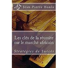 Les Clés de la Réussite sur le Marché Africain: Stratégies de Succès (French Edition)