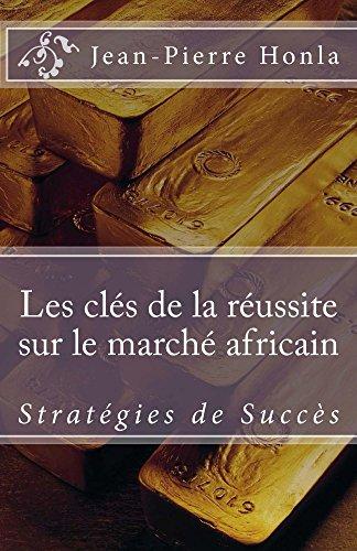 Les Clés de la Réussite sur le Marché Africain: Stratégies de Succès par Jean-Pierre Honla
