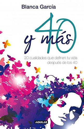 40 y mas / 40 and More: 20 cualidades que definen tu vida después de los 40 / 20 qualities that define your life after 40 por Blanca García
