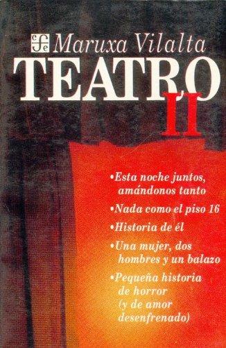 Teatro/ Play: Esta noche juntos, amandonos tanto & Nada como el piso 16 & Historia de el & Una mujer, dos hombres y un balazo & Pequena historia de ... de amor desenfrenado: II (Coleccion Popular) por Maruxa Vilalta