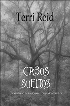 CABOS SUELTOS – UN MISTERIO PARANORMAL DE MARY O'REILLY de [Reid, Terri]