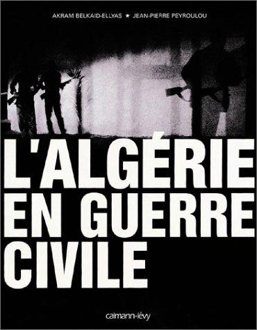 L'Algérie en guerre civile par Jean-Pierre Peyroulou, Akram Belkaïd-Ellyas