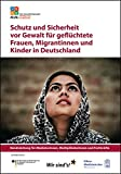 Schutz und Sicherheit vor Gewalt für geflüchtete Frauen, Migrantinnen und Kinder in Deutschland: Handreichung für Mediatorinnen, Multiplikatorinnen und Fachkräfte