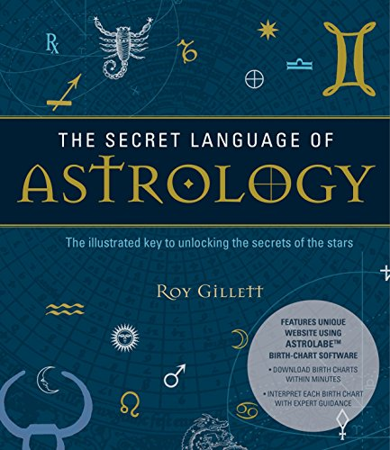 Secret Language of Astrology: The Illustrated Key to Unlocking the Secrets of Your Star Sign - Create Your Own Birth Chart and Discover What It Means por Roy Gillett
