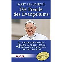 Die Freude des Evangeliums: Das Apostolische Schreiben Evangelii gaudium über die Verkündigung des Evangeliums in der Welt von heute