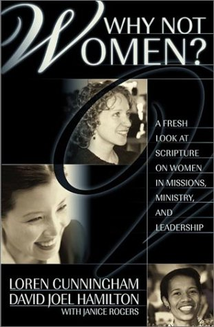 Why Not Women : A Biblical Study of Women in Missions, Ministry, and Leadership