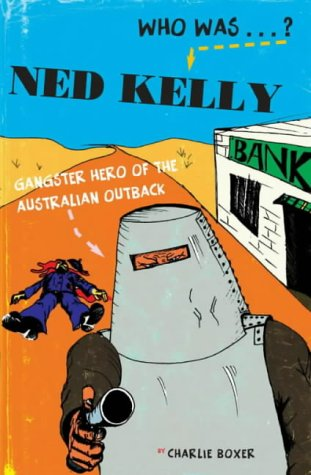 Who was Ned Kelly? : gangster hero of the Australian outback