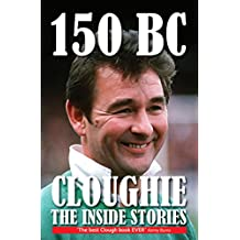 150 BC: Cloughie - the Inside Stories (English Edition)
