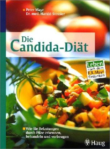 Die Candida-Diät. Wie Sie Belastungen durch Pilze erkennen, behandeln und vorbeugen. Leben nach dem F.X.Mayr-Gedanken