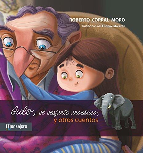 Gulo, el elefante anoréxico, y otros cuentos. por Roberto Corral Moro