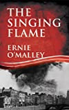 The Singing Flame (The Ernie O'Malley Trilogy) (The Ernie O'Malley Series)