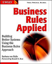 Business Rules Applied: Building Better Systems Using the Business Rules Approach by Barbara von Halle (2001-10-17)