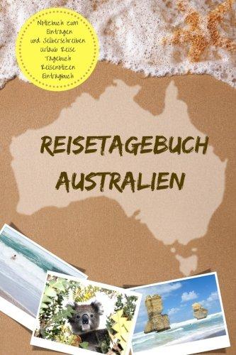 Preisvergleich Produktbild Reisetagebuch Australien Notizbuch zum Eintragen und Selberschreiben Urlaub Reise Tagebuch Reisenotizen Eintragbuch