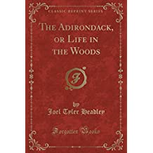The Adirondack, or Life in the Woods (Classic Reprint)