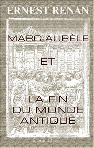 Marc-Aurèle et la fin du monde antique par Ernest Renan