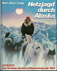 Hetzjagd durch Alaska: IDITAROD - das härteste Hundeschlittenrennen der Welt