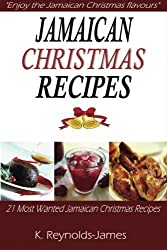 Jamaican Christmas Recipes: 21 Most Wanted Jamaican Christmas Recipes (Christmas Recipes Book) by K. Reynolds-James (2013-10-29)