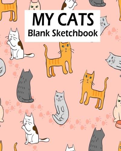 My Cats Blank Sketchbook: Blank Sketchbook For Kids, Blank Journal, Blank Notebook, Drawing Pad: Volume 8 por Jasmine Leone