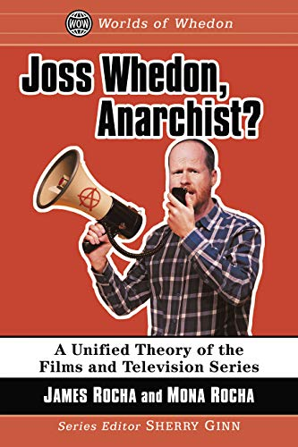 Joss Whedon, Anarchist?: A Unified Theory of the Films and Television Series (Worlds of Whedon) (English Edition)