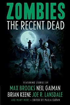 Zombies: The Recent Dead (English Edition) von [Brooks, Max, Keene, Brian, Gaiman, Neil, Lansdale, Joe R., Smith, Michael Marshall, Schow, David]