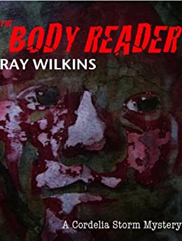 The Body Reader (The Cordelia Storm mysteries Book 1) by [Wilkins, Ray]