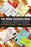 The Movie Business Book, 3rd Edition 3rd edition by Jason E. Squire (2006) Paperback