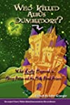 Who Killed Albus Dumbledore?: What Re...