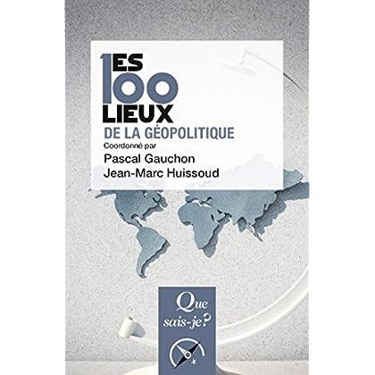 Les 100 lieux de la géopolitique: « Que sais-je ? » n° 3830 (Les 100 mots...)
