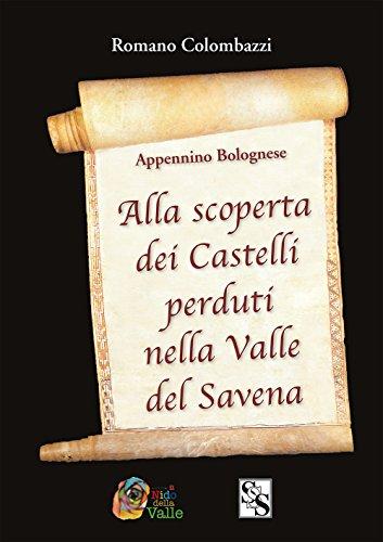 scaricare ebook gratis Alla scoperta dei castelli bolognesi nella Valle del Savena. Appennino bolognese PDF Epub