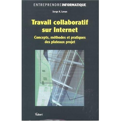 Travail collaboratif sur Internet : Concepts, méthodes et pratiques des plateaux projet